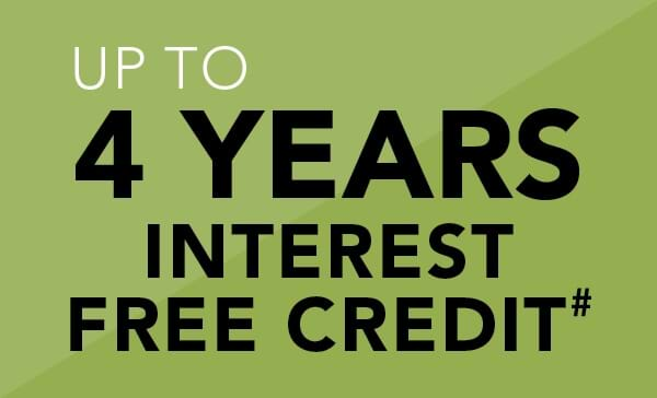 Up to 4 Years Interest Free Credit for a limited time only.