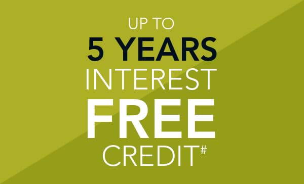 Up to 5 Years Interest Free Credit