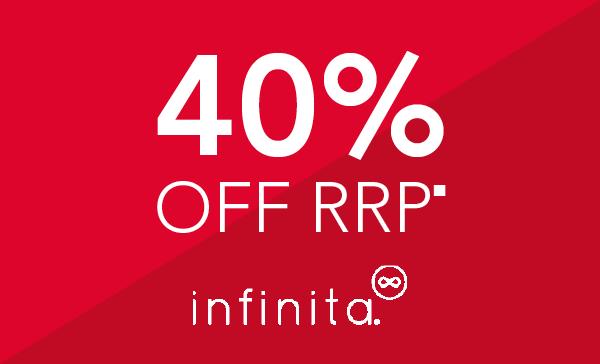 40% off RRP Infinita