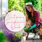 National Gardening Week 26th April - 2nd May